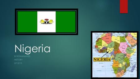 Nigeria BY RYAN MAYES HISTORY 2/12/15. ?????????QUESTION?????????  What's the tradition of people in Nigeria?  Why did great Britain wanted to take.