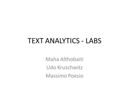 TEXT ANALYTICS - LABS Maha Althobaiti Udo Kruschwitz Massimo Poesio.