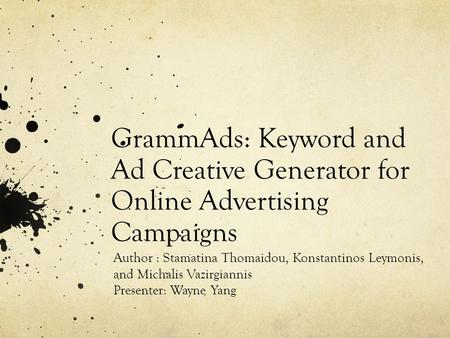GrammAds: Keyword and Ad Creative Generator for Online Advertising Campaigns Author : Stamatina Thomaidou, Konstantinos Leymonis, and Michalis Vazirgiannis.