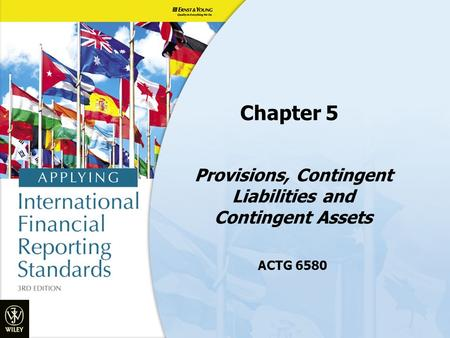 Provisions, Contingent Liabilities and Contingent Assets ACTG 6580 Chapter 5.