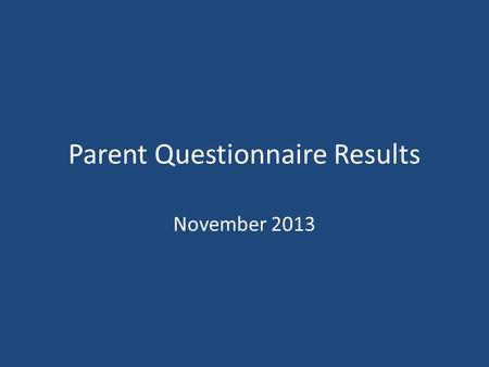 Parent Questionnaire Results November 2013. Representation Parents were asked to complete a questionnaire during parent contact sessions in November.