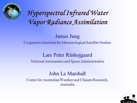 1 Hyperspectral Infrared Water Vapor Radiance Assimilation James Jung Cooperative Institute for Meteorological Satellite Studies Lars Peter Riishojgaard.