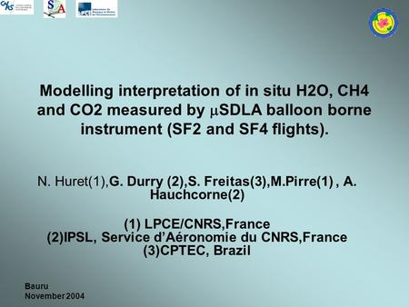Bauru November 2004 Modelling interpretation of in situ H2O, CH4 and CO2 measured by  SDLA balloon borne instrument (SF2 and SF4 flights). N. Huret(1),G.