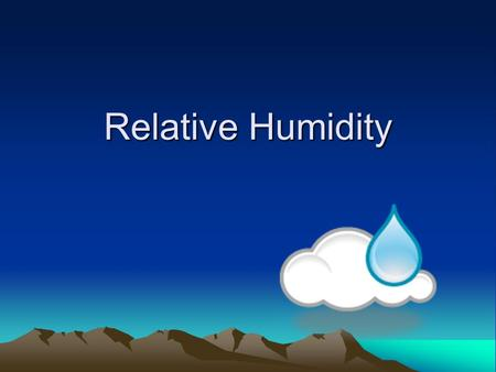 Relative Humidity. Hot Air Warm air has more energy and more space between each molecule. Warm air has more energy and more space between each molecule.