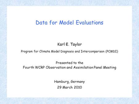 Data for Model Evaluations Karl E. Taylor Program for Climate Model Diagnosis and Intercomparison (PCMDI) Presented to the Fourth WCRP Observation and.