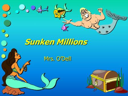 Sunken Millions Mrs. O'Dell Level One >>>> >>>> <<<< <<<<