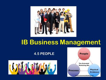 IB Business Management 4.5 PEOPLE. Learning Outcomes To be able to analyse the importance of the employee-customer relationships in the marketing of a.