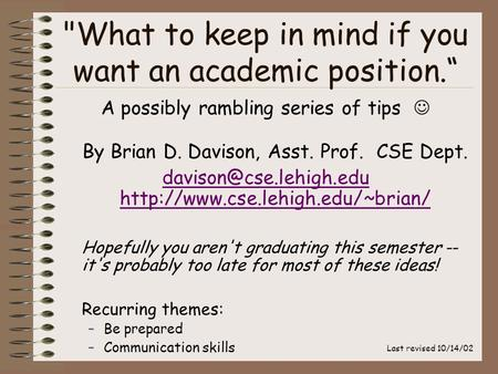 "What to keep in mind if you want an academic position."" A possibly rambling series of tips By Brian D. Davison, Asst. Prof. CSE Dept."