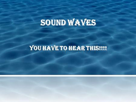 Sound Waves You Have to Hear This!!!! Producing a Sound Wave Like all waves, sound waves are produced by a vibration.  A tuning fork vibrates to produce.
