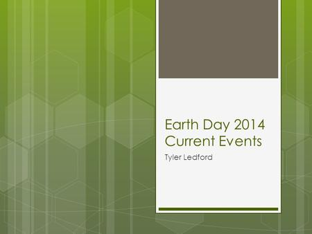 Earth Day 2014 Current Events Tyler Ledford. 10 Facts about Earth Day  us/2014/04/10-facts-about-earth-day