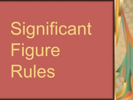 Significant Figure Rules. Rule Number 1 All non zero digits are significant. Examples 1179 – 4 significant figures 215 - 3 significant figures 17 - 2.