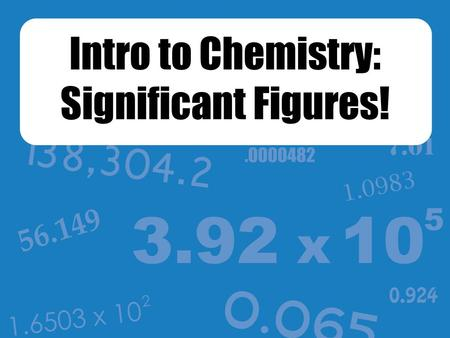 "Intro to Chemistry: Significant Figures!. There is uncertainty in all measurements. The ""certain"" digits include all numbers read directly off of the."