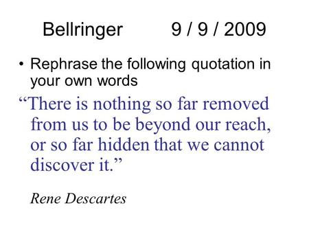 "Bellringer 9 / 9 / 2009 Rephrase the following quotation in your own words ""There is nothing so far removed from us to be beyond our reach, or so far hidden."