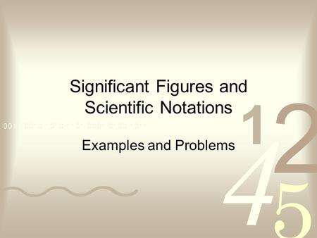 Significant Figures and Scientific Notations Examples and Problems.