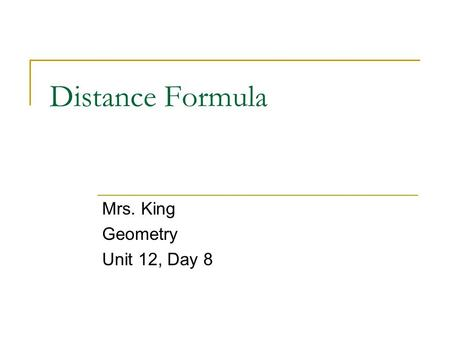 Distance Formula Mrs. King Geometry Unit 12, Day 8.