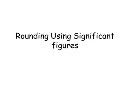 Rounding Using Significant figures. Another way of rounding is using significant figures.