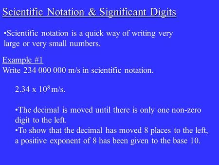 Scientific notation is a quick way of writing very large or very small numbers. Scientific Notation & Significant Digits Example #1 Write 234 000 000 m/s.