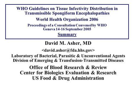 WHO Guidelines on Tissue Infectivity Distribution in Transmissible Spongiform Encephalopathies World Health Organization 2006 Proceedings of a Consultation.