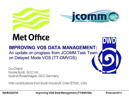 MARCDAT-III Improving VOS Data Management (TT-DMVOS) Frascati 2011 IMPROVING VOS DATA MANAGEMENT: An update on progress from JCOMM Task Team on Delayed.