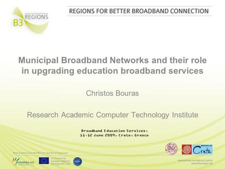 Municipal Broadband Networks and their role in upgrading education broadband services Christos Bouras Research Academic Computer Technology Institute Broadband.