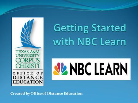 Created by Office of Distance Education. Workshop Overview This workshop was created as an introduction for new users to get acquainted with NBC Learn,