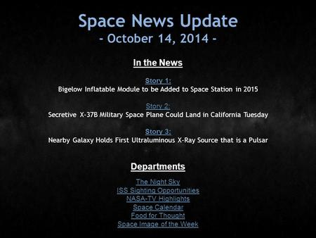Space News Update - October 14, 2014 - In the News Story 1: Story 1: Bigelow Inflatable Module to be Added to Space Station in 2015 Story 2: Story 2: Secretive.