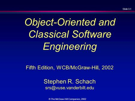 Slide 3.1 © The McGraw-Hill Companies, 2002 Object-Oriented and Classical Software Engineering Fifth Edition, WCB/McGraw-Hill, 2002 Stephen R. Schach