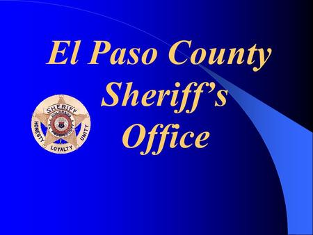 El Paso County Sheriff's Office. The Mission of the El Paso County Sheriff's Office is to fulfill the duties and responsibilities of the Office as set.