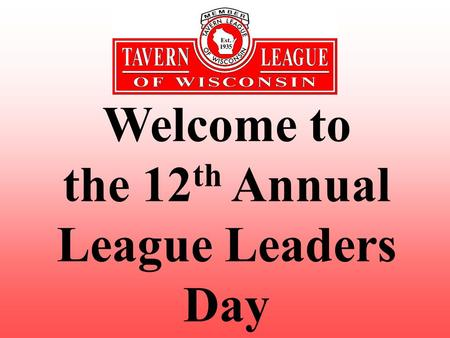 Welcome to the 12 th Annual League Leaders Day. Thank you for Coming.