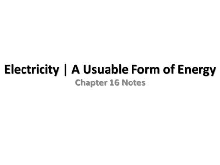 Electricity | A Usuable Form of Energy Chapter 16 Notes.