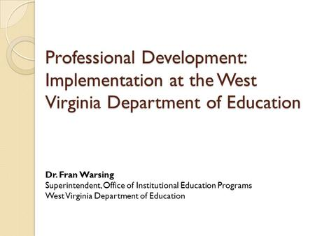 Professional Development: Implementation at the West Virginia Department of Education Professional Development: Implementation at the West Virginia Department.