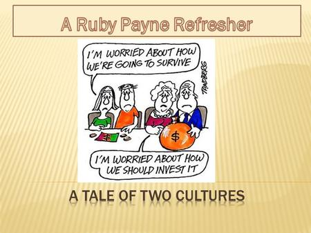 "Video-Ruby Payne's ""Time and Money"" 4min Survival (mode) Parents perspective(Pair/Share article) 15min Relationship/Respect Mama said 7 min Entertainment."