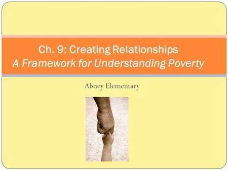 Abney Elementary Ch. 9: Creating Relationships A Framework for Understanding Poverty.