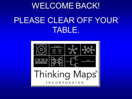 "WELCOME BACK! PLEASE CLEAR OFF YOUR TABLE.. Use the cards on your table to ""build"" a group Tree Map. First line up the names of the maps, then classify."