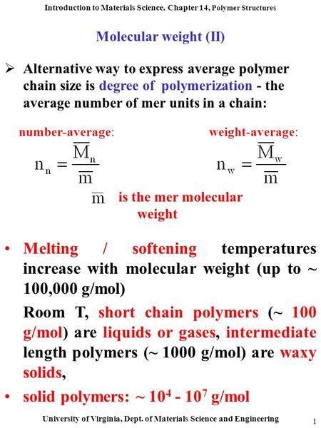 Introduction to Materials Science, Chapter 14, Polymer Structures University of Virginia, Dept. of Materials Science and Engineering 1 Molecular weight.