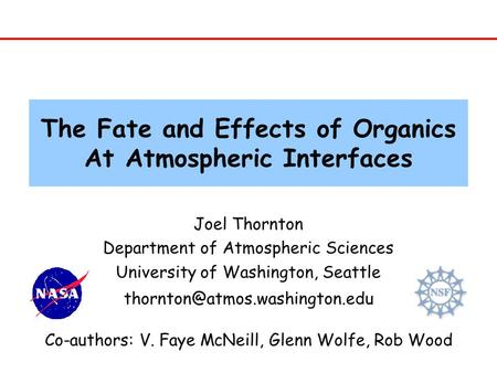 The Fate and Effects of Organics At Atmospheric Interfaces Joel Thornton Department of Atmospheric Sciences University of Washington, Seattle