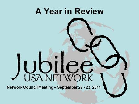 A Year in Review Network Council Meeting – September 22 - 23, 2011.
