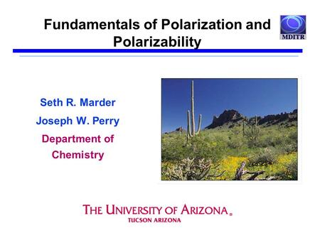 Fundamentals of Polarization and Polarizability Seth R. Marder Joseph W. Perry Department of Chemistry.