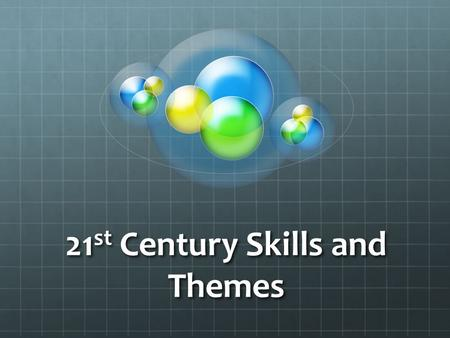 21 st Century Skills and Themes. Core Content and Outcomes Support Systems www.21stcenturyskills.org.