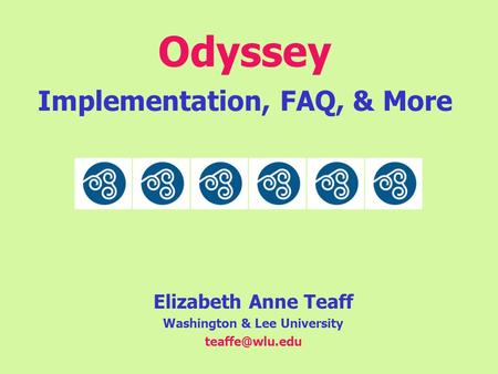 Odyssey Implementation, FAQ, & More Elizabeth Anne Teaff Washington & Lee University
