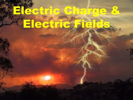 1 Electric Charge & Electric Fields. Objects with excess + or - charge give rise to electric force. 2.