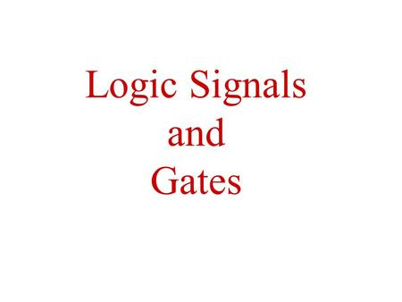 Logic Signals and Gates. Binary Code Digital logic hides the pitfalls of the analog world by mapping the infinite set of real values for a physical quantity.