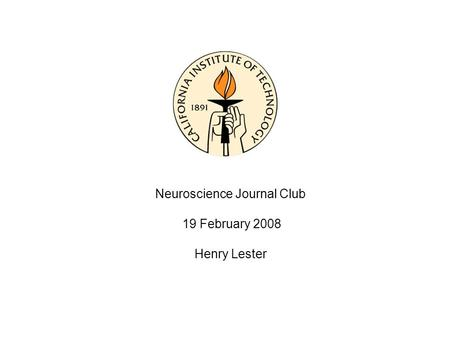 Neuroscience Journal Club 19 February 2008 Henry Lester.