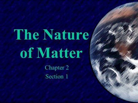 The Nature of Matter Chapter 2 Section 1. Atoms  All matter is made up of atoms.  Atoms are the smallest units of matter.  Atoms consist of two regions: