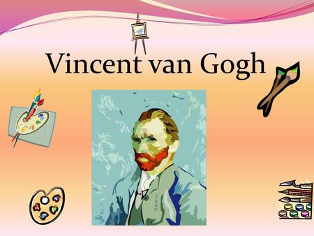 Vincent van Gogh. Vincent van Gogh was born on March 30, 1853 in Groot- Zundert.