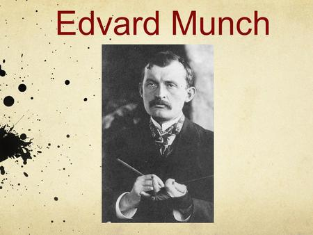 Edvard Munch. P.O.B. 1863 Lotan, Norway Style: Expressionism What is he known for: Munch is famous for painting images that portray feelings of anxiety,