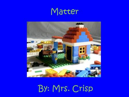By: Mrs. Crisp Matter. S.P.I Academic Vocabulary Element A pure substance that cannot be broken down into any simpler substance through chemical reaction.