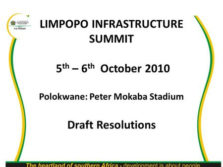 LIMPOPO INFRASTRUCTURE SUMMIT 5 th – 6 th October 2010 Polokwane: Peter Mokaba Stadium Draft Resolutions.