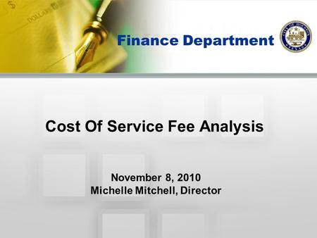 Cost Of Service Fee Analysis Finance Department November 8, 2010 Michelle Mitchell, Director.
