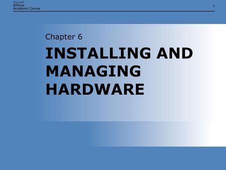 11 INSTALLING AND MANAGING HARDWARE Chapter 6. Chapter 6: Installing and Managing Hardware2 INSTALLING AND MANAGING HARDWARE  Install hardware in a Microsoft.